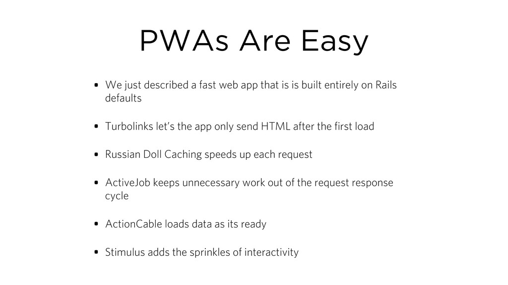 PWAs Are Easy • We just described a fast web ap...