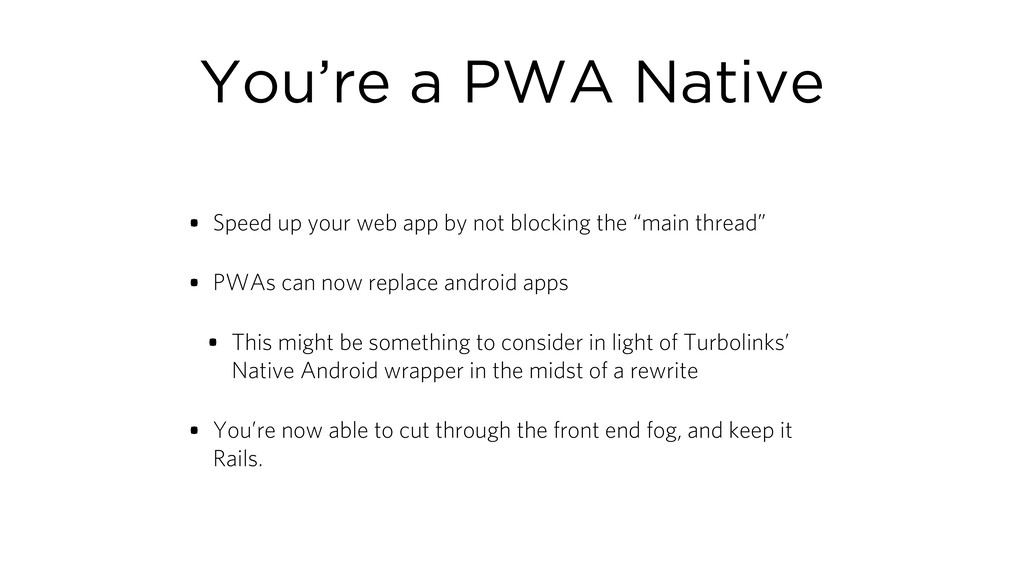 You're a PWA Native • Speed up your web app by ...