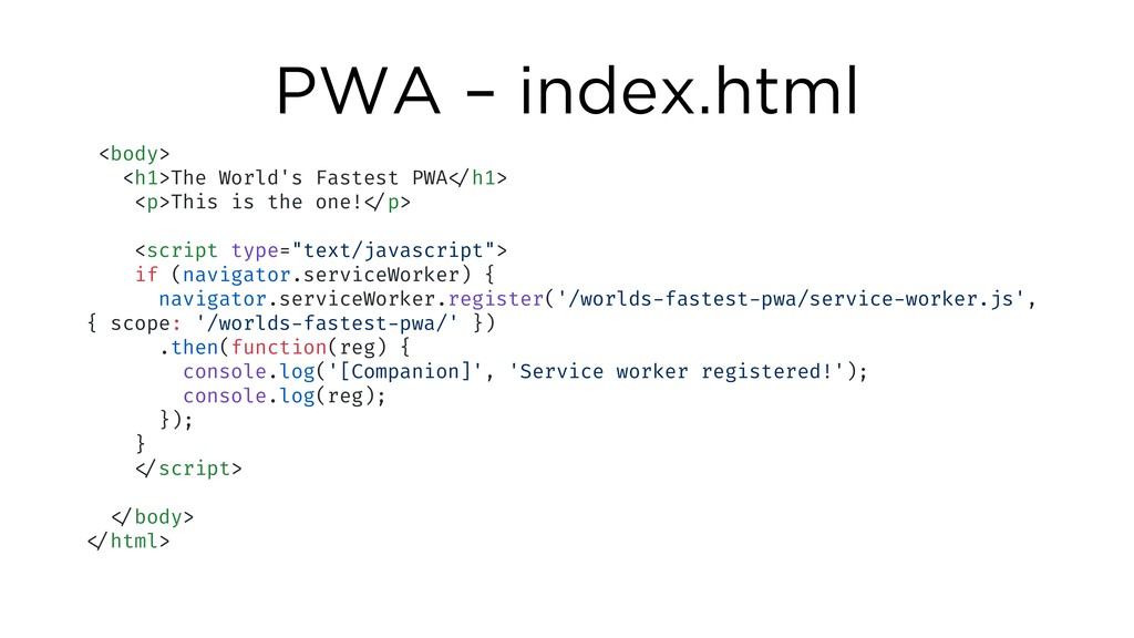 PWA – index.html <body> <h1>The World's Fastest...