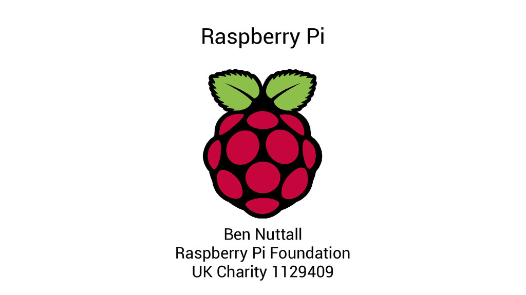 Raspberry Pi Ben Nuttall Raspberry Pi Foundatio...