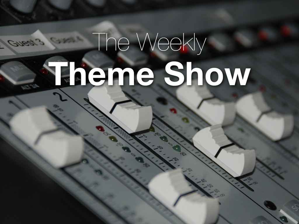 The Weekly Theme Show