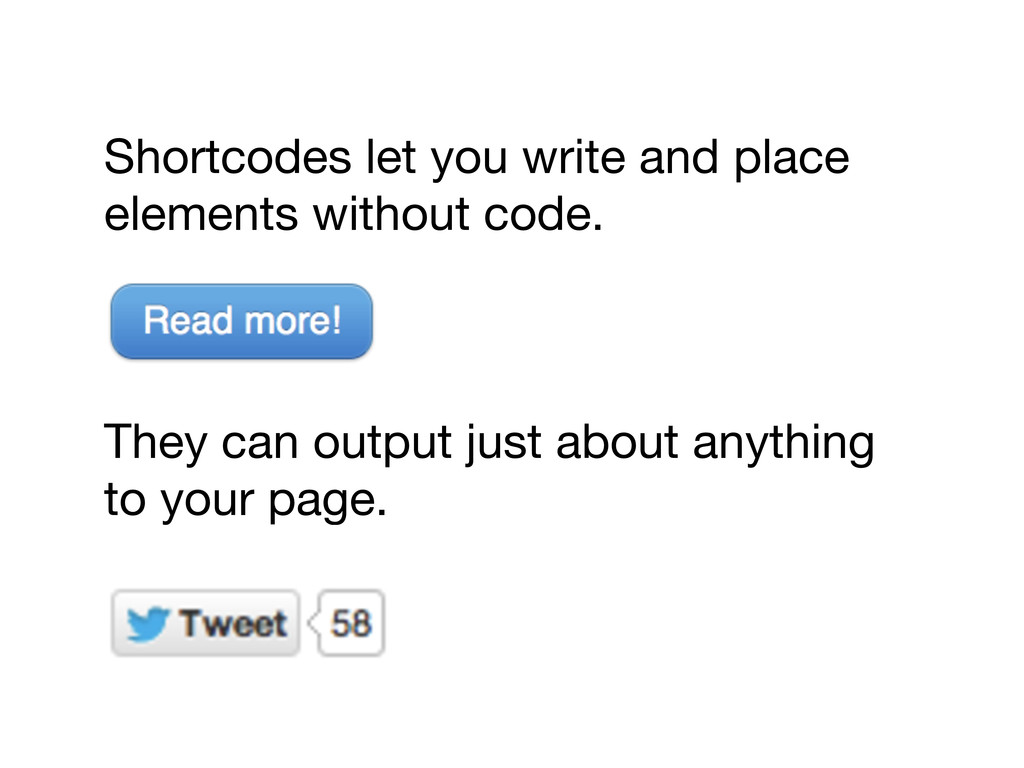 Shortcodes let you write and place elements wit...