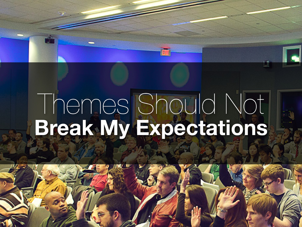 Themes Should Not Break My Expectations