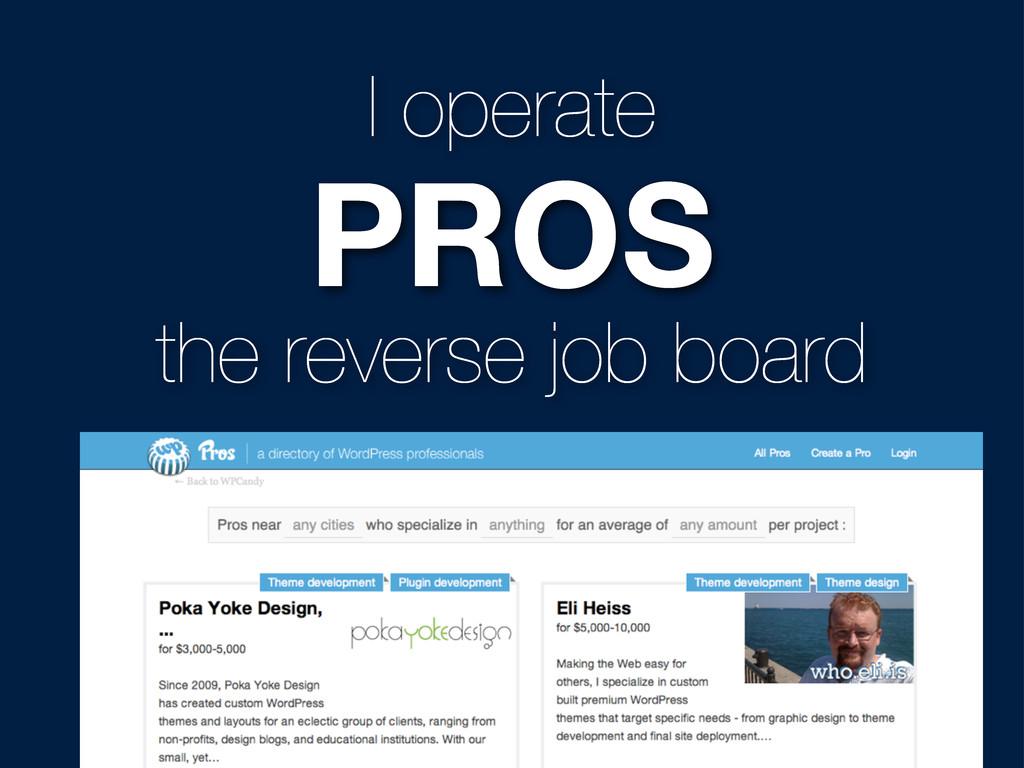 I operate PROS the reverse job board