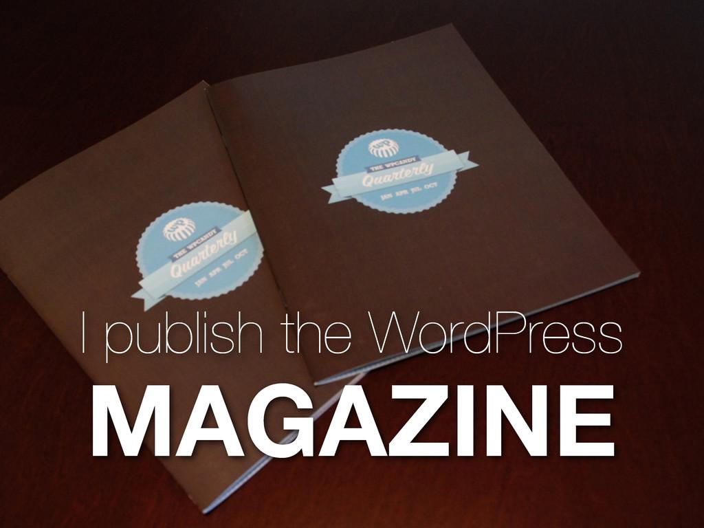 I publish the WordPress MAGAZINE