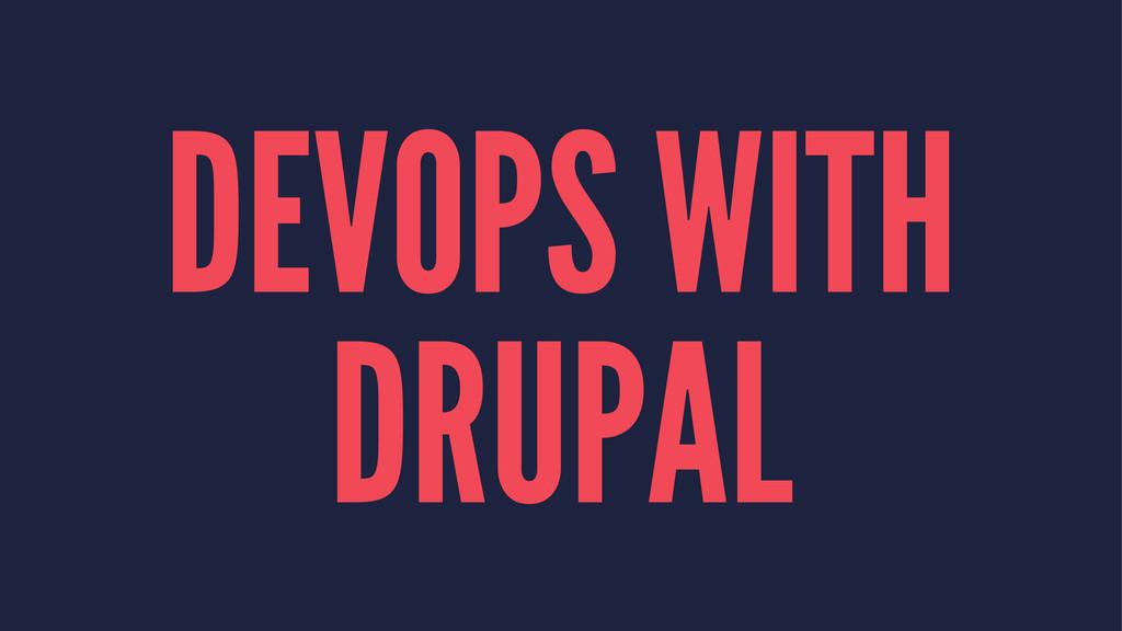 DEVOPS WITH DRUPAL