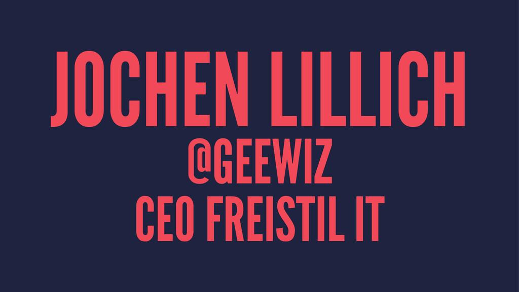 JOCHEN LILLICH @GEEWIZ CEO FREISTIL IT