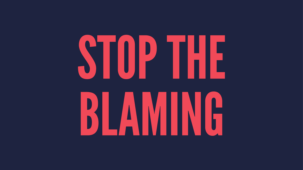 STOP THE BLAMING
