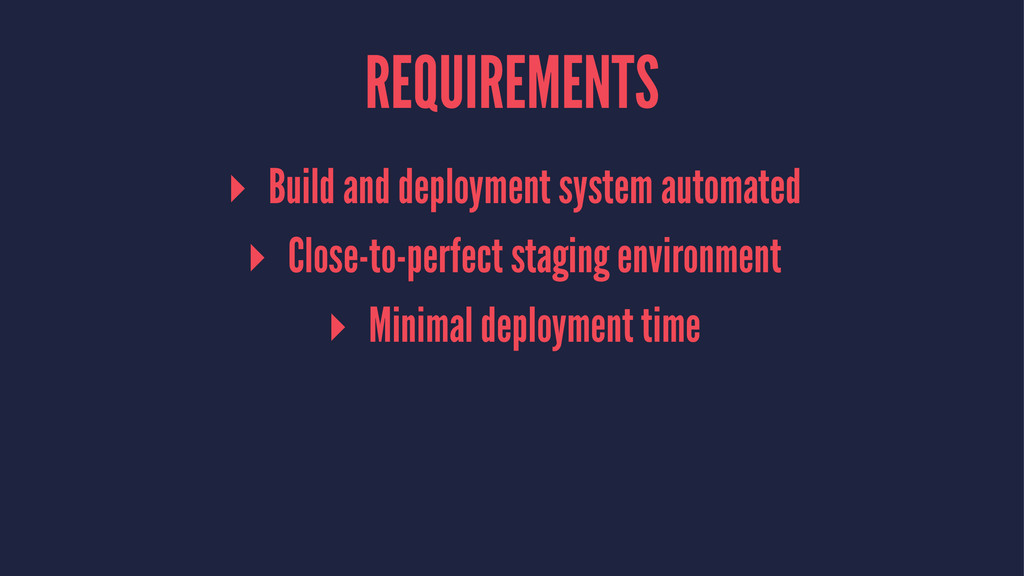 REQUIREMENTS ▸ Build and deployment system auto...