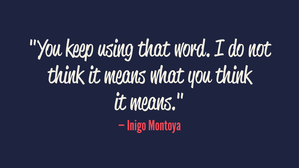 """""""You keep using that word. I do not think it me..."""