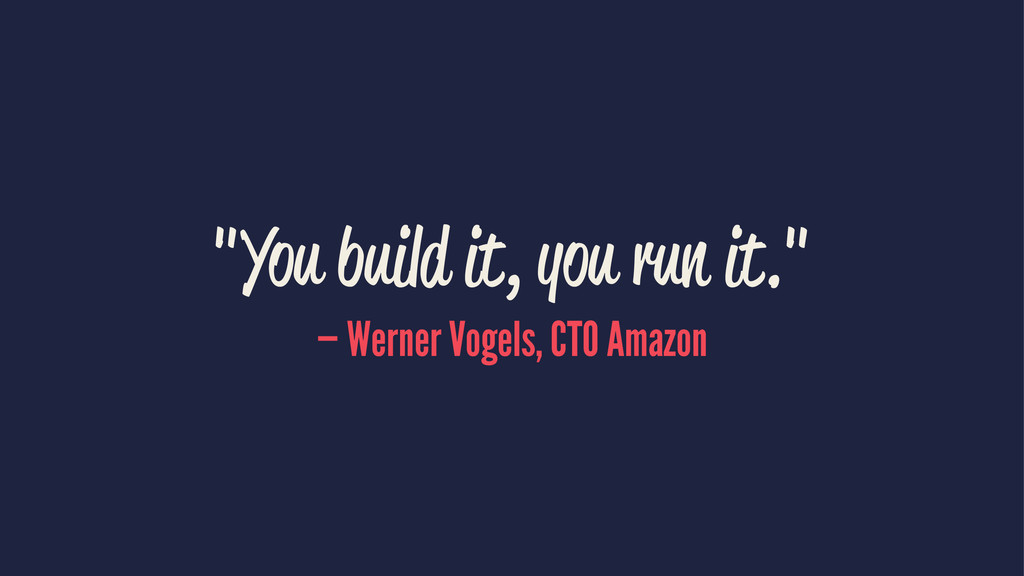 """""""You build it, you run it."""" — Werner Vogels, CT..."""