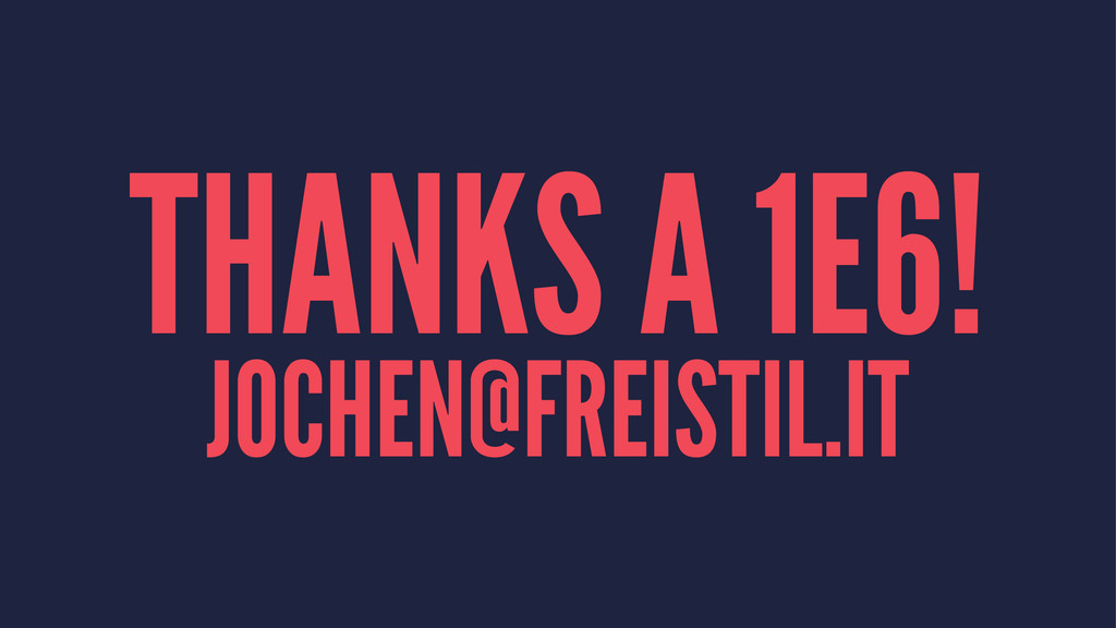 THANKS A 1E6! JOCHEN@FREISTIL.IT