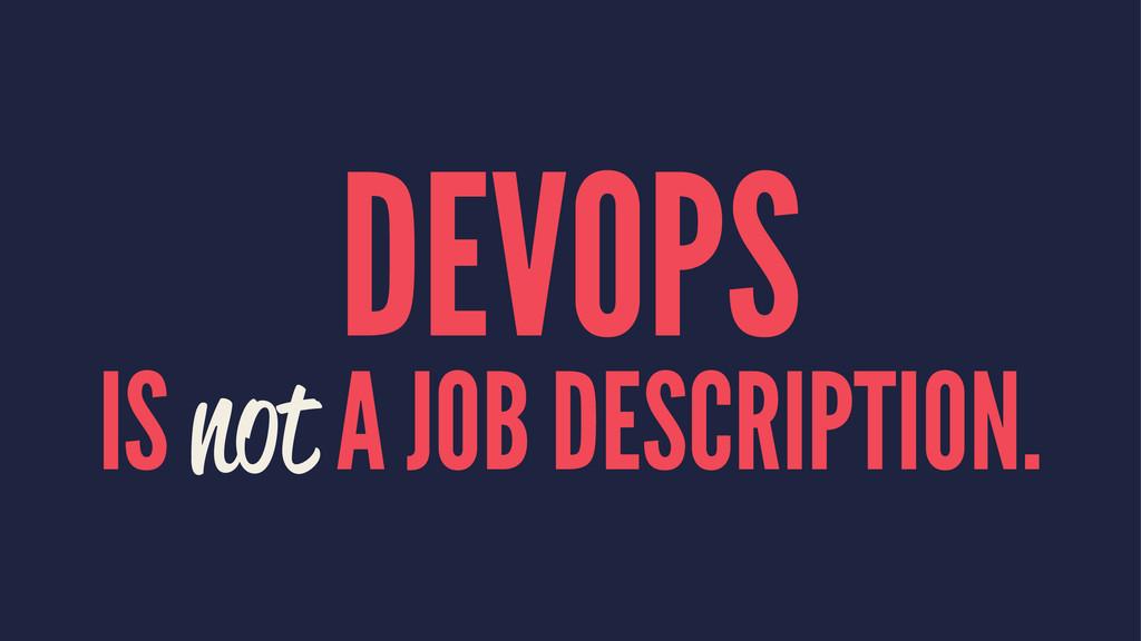 DEVOPS IS not A JOB DESCRIPTION.