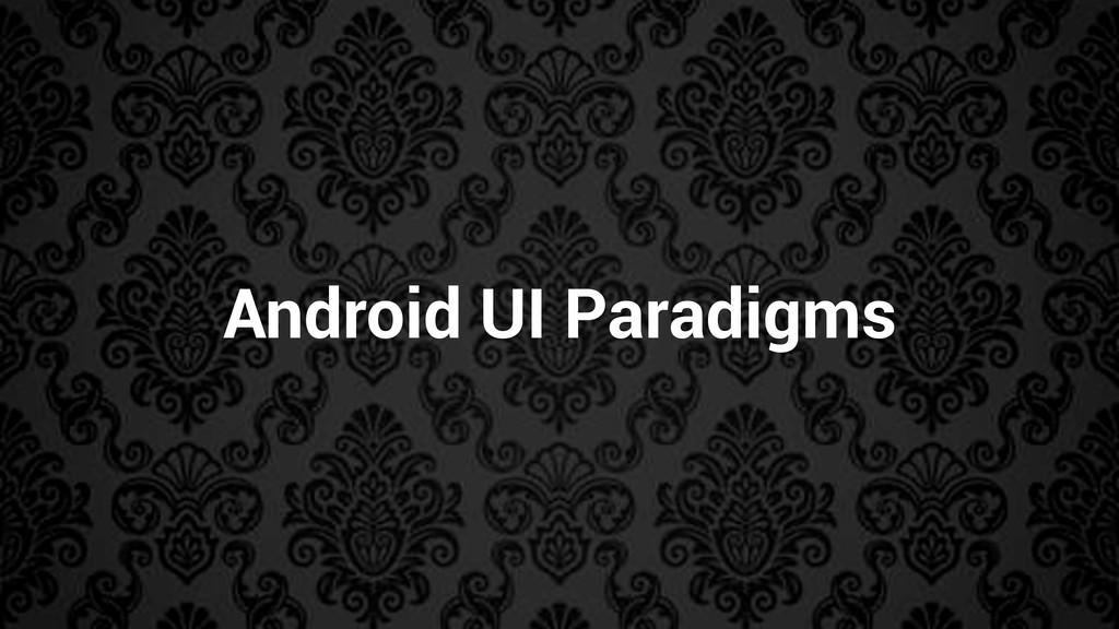 Android UI Paradigms