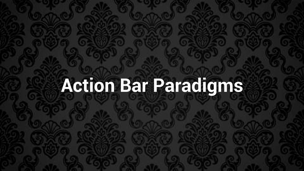 Action Bar Paradigms