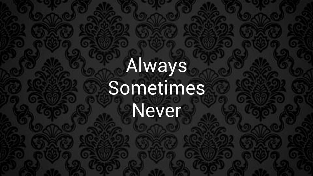 Always Sometimes Never