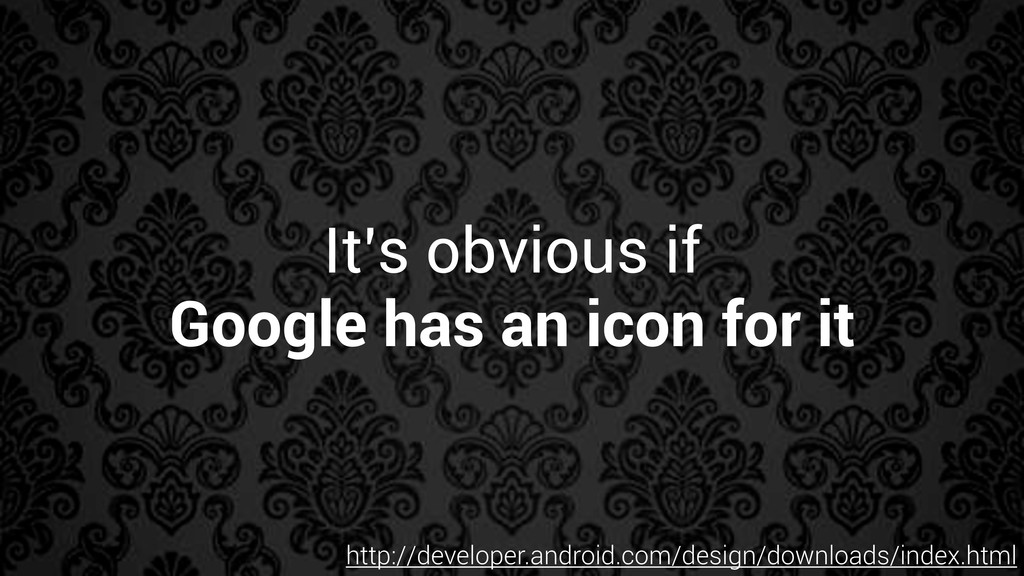 It's obvious if Google has an icon for it http:...