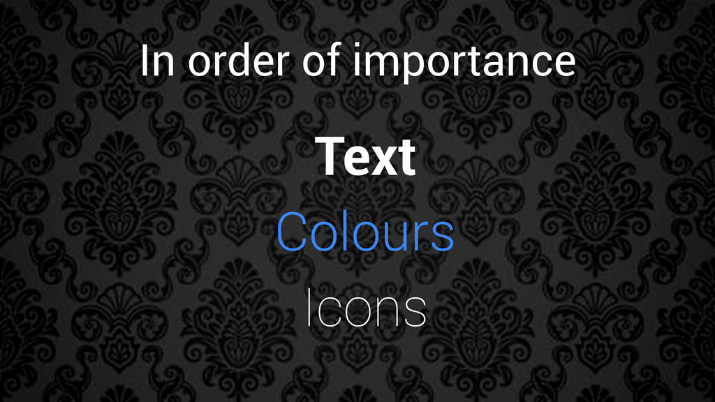 Text Colours Icons In order of importance