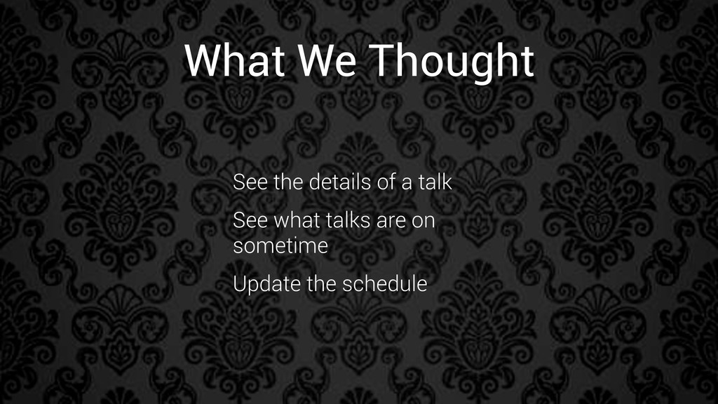 What We Thought See the details of a talk See w...