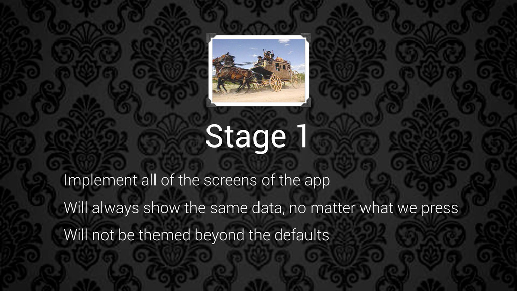 Stage 1 Implement all of the screens of the app...