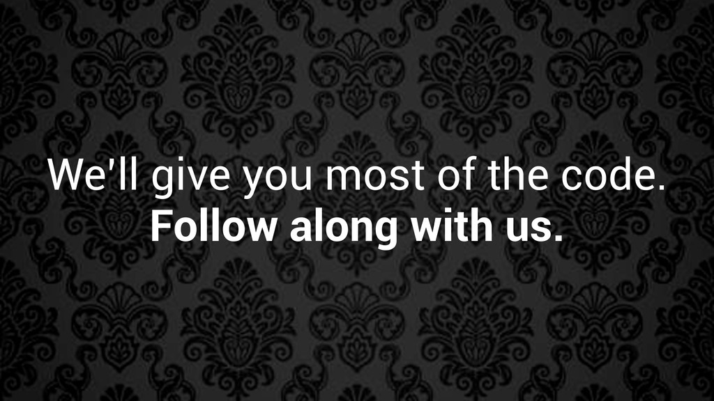 We'll give you most of the code. Follow along w...