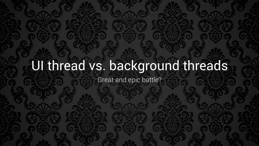 UI thread vs. background threads Great and epic...