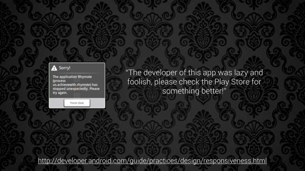 """""""The developer of this app was lazy and foolish..."""
