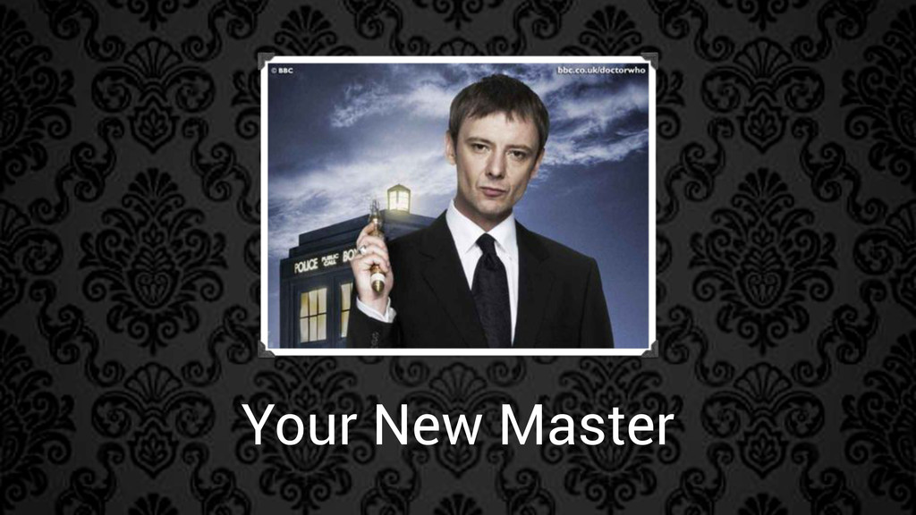 Your New Master