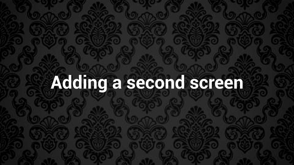 Adding a second screen