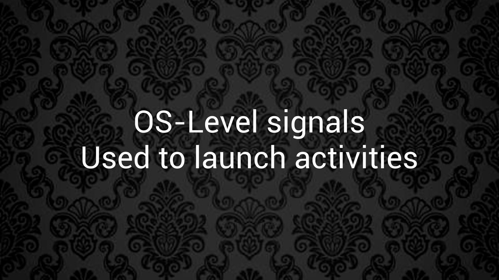 OS-Level signals Used to launch activities