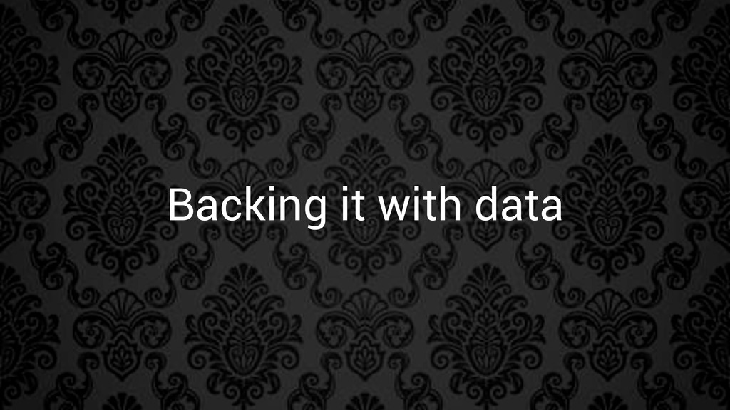 Backing it with data