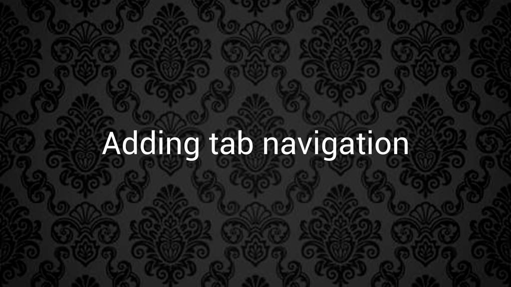 Adding tab navigation