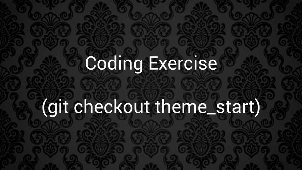 Coding Exercise (git checkout theme_start)