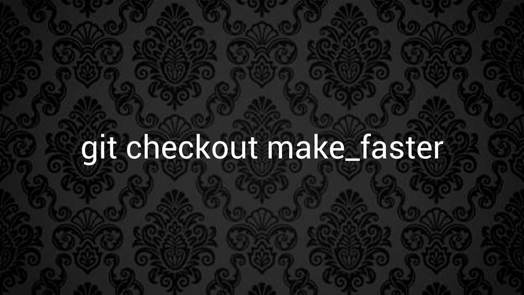 git checkout make_faster