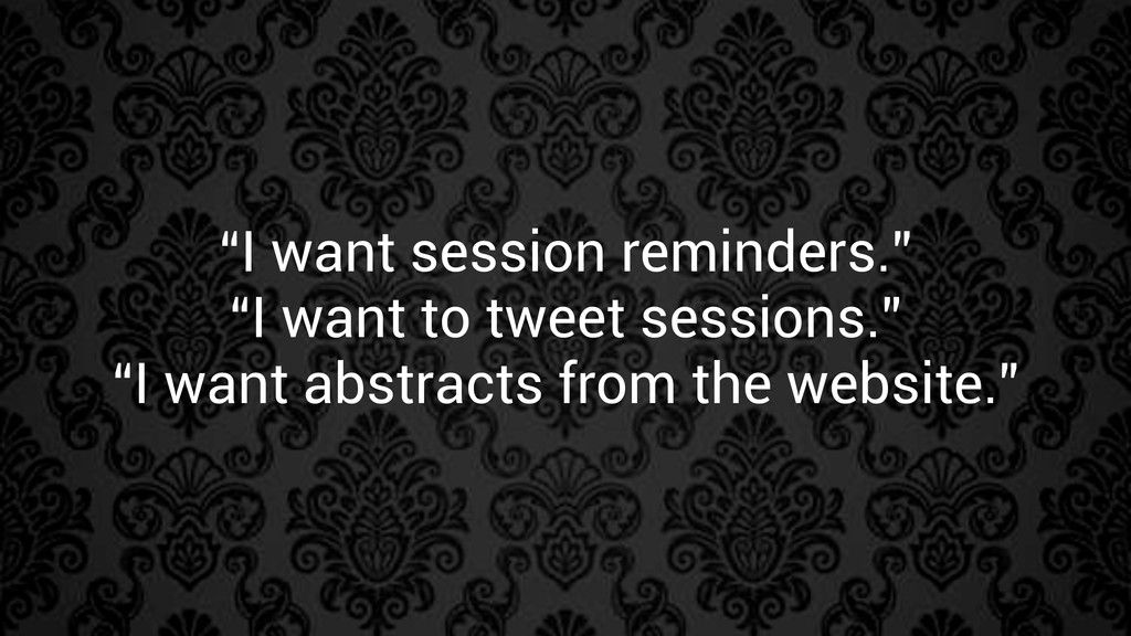 """I want session reminders."" ""I want to tweet se..."
