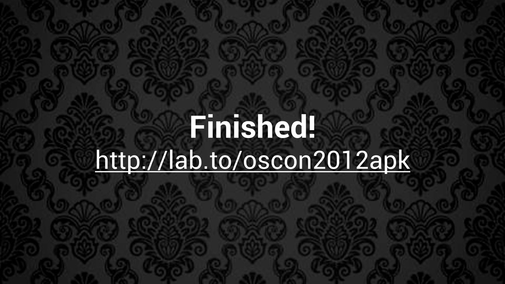 Finished! http://lab.to/oscon2012apk