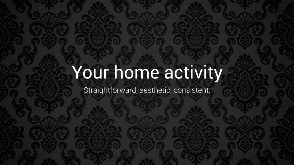 Your home activity Straightforward, aesthetic, ...