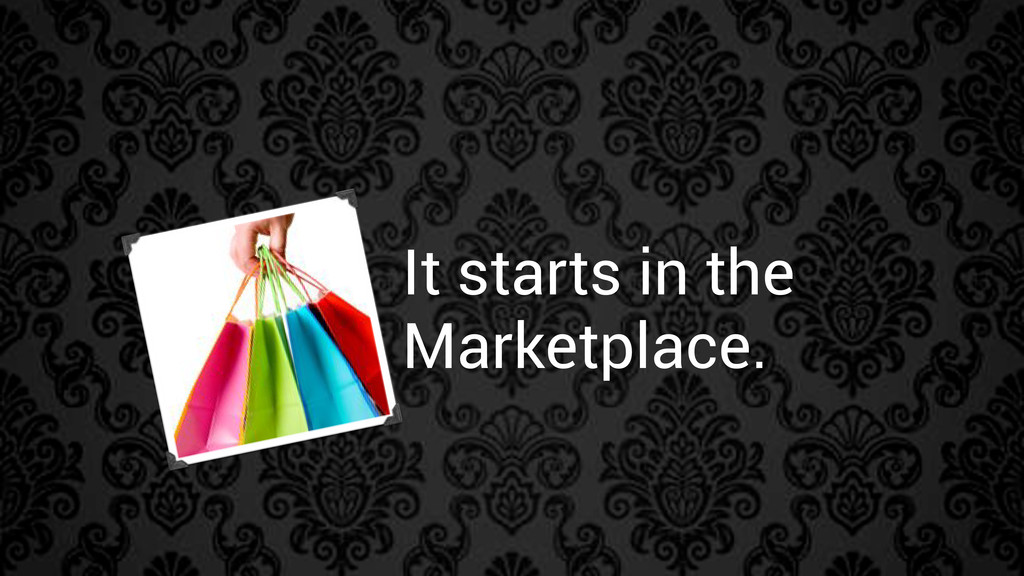 It starts in the Marketplace.