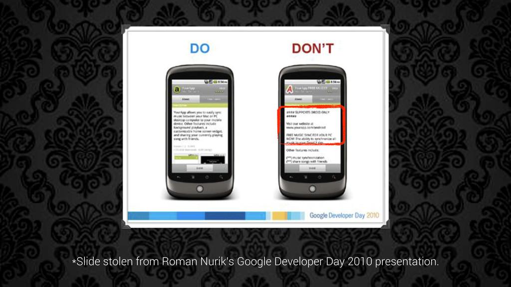 *Slide stolen from Roman Nurik's Google Develop...