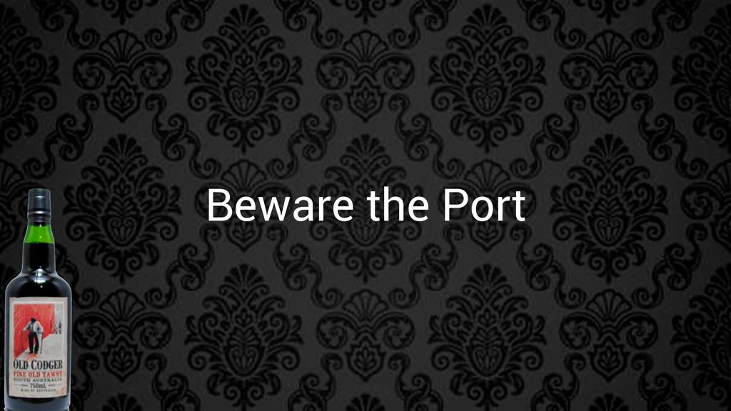 Beware the Port