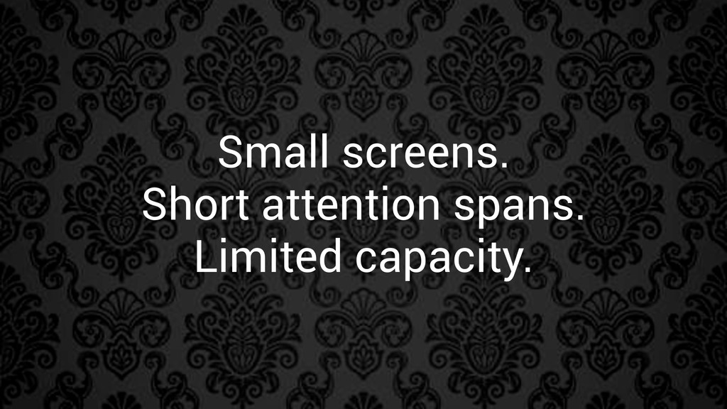 Small screens. Short attention spans. Limited c...