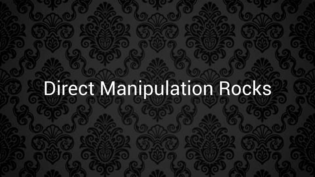 Direct Manipulation Rocks
