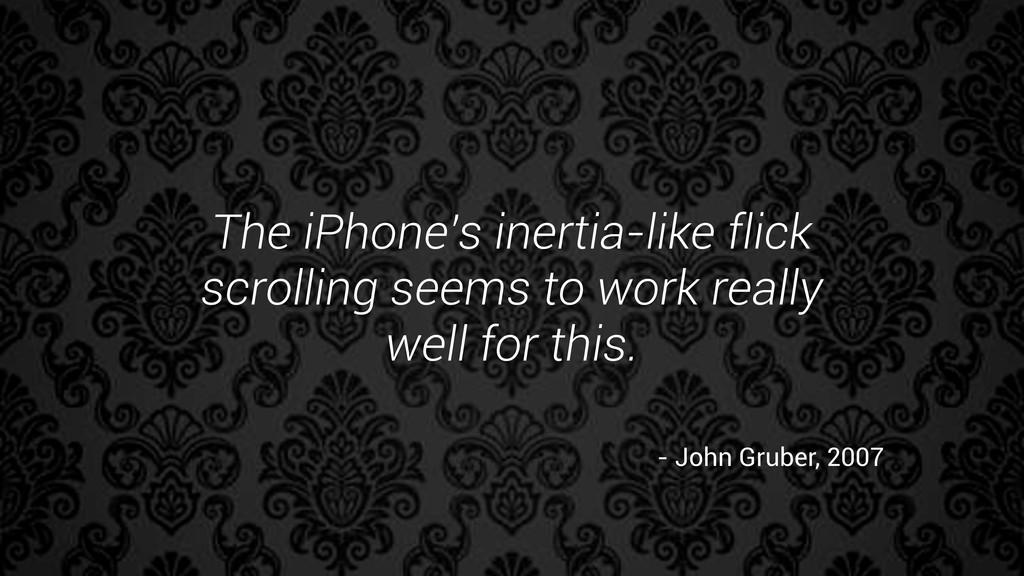 The iPhone's inertia-like flick scrolling seems...