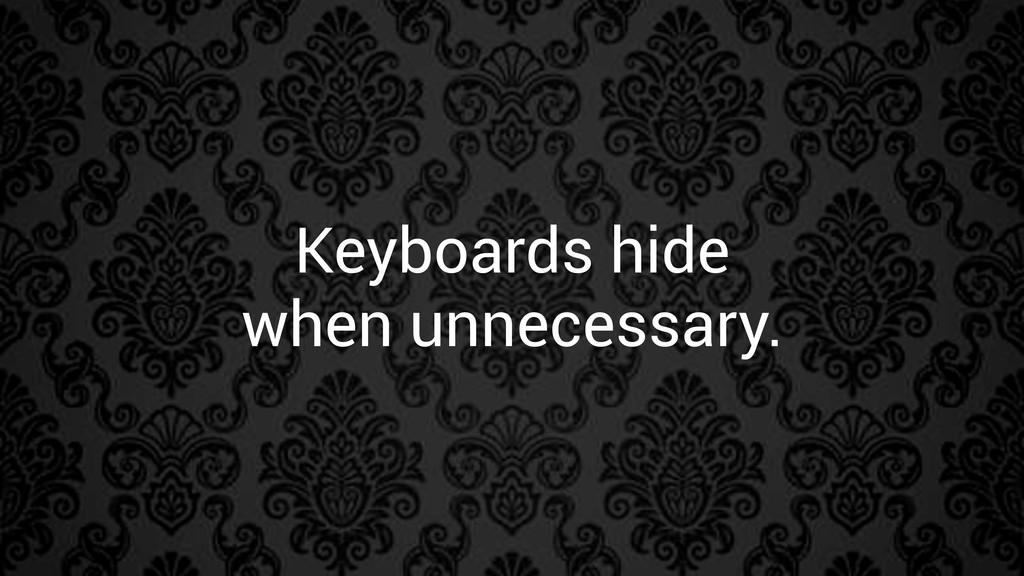 Keyboards hide when unnecessary.
