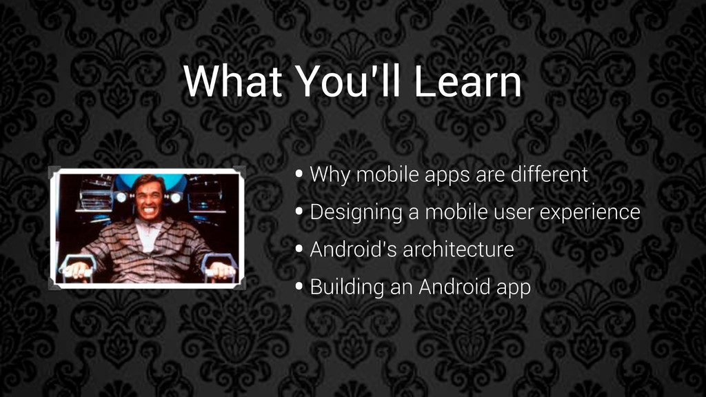 What You'll Learn •Why mobile apps are differen...