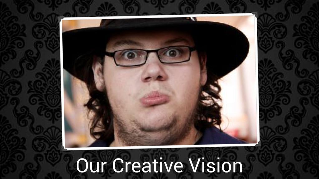 Our Creative Vision