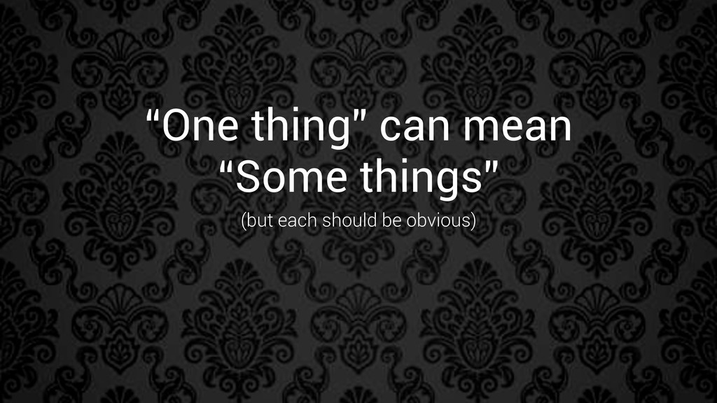 """""""One thing"""" can mean """"Some things"""" (but each sh..."""