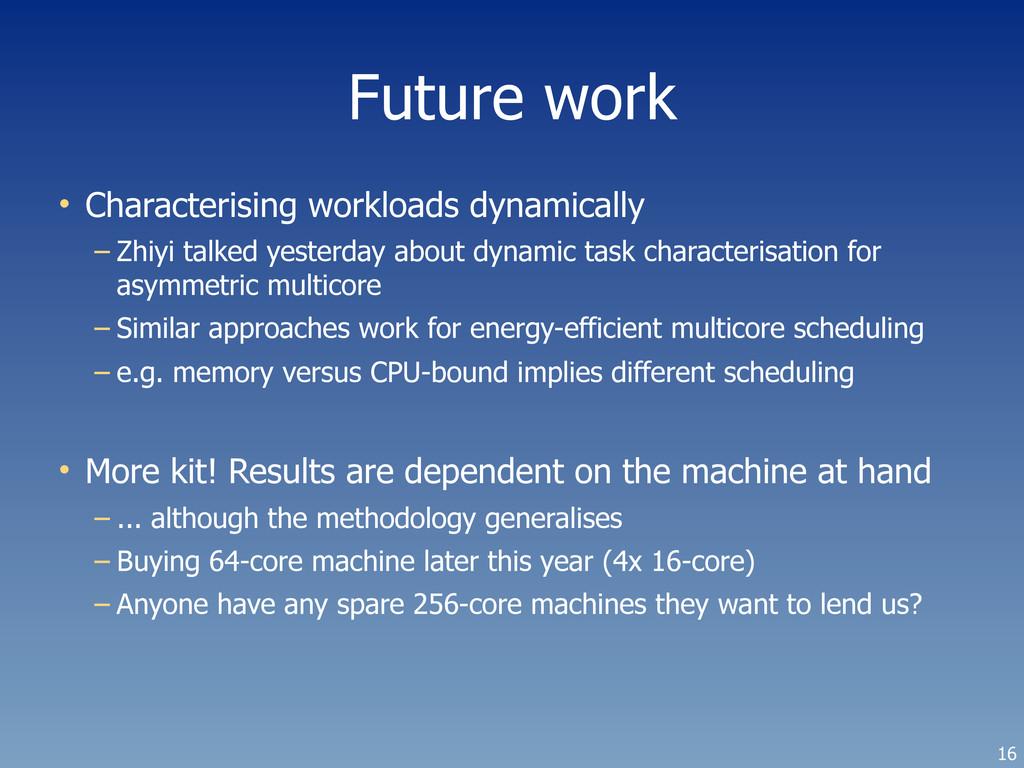 Future work • Characterising workloads dynamica...