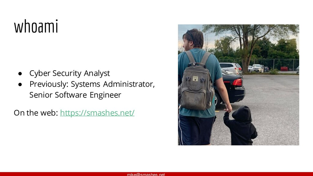 whoami ● Cyber Security Analyst ● Previously: S...