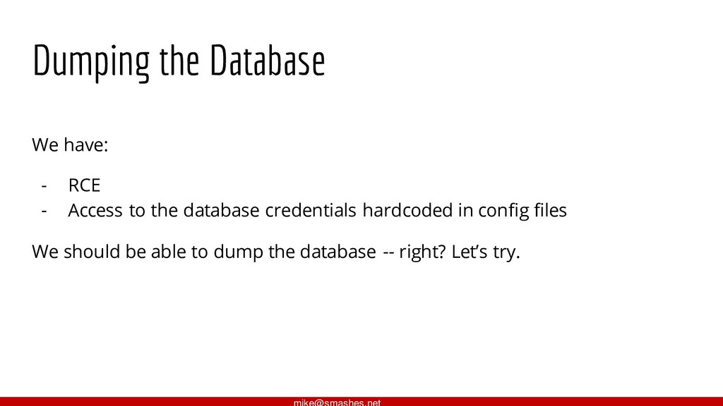 Dumping the Database We have: - RCE - Access to...